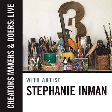 Creators, Makers, & Doers: Live feat. Stephanie Inman