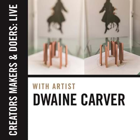 Creators, Makers, & Doers: Live feat. Dwaine Carver