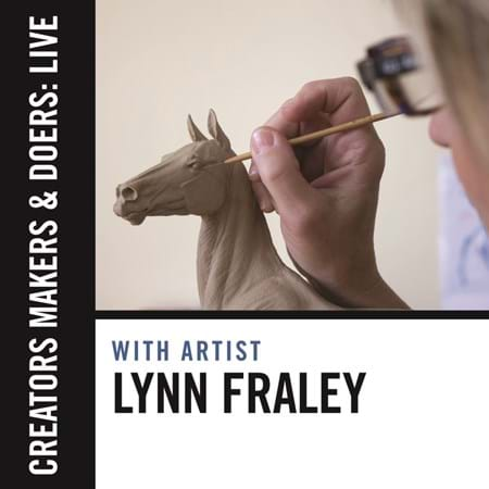 Creators, Makers, & Doers: Live feat. Lynn Fraley
