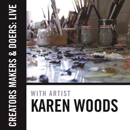Creators, Makers, & Doers: Live feat. Karen Woods